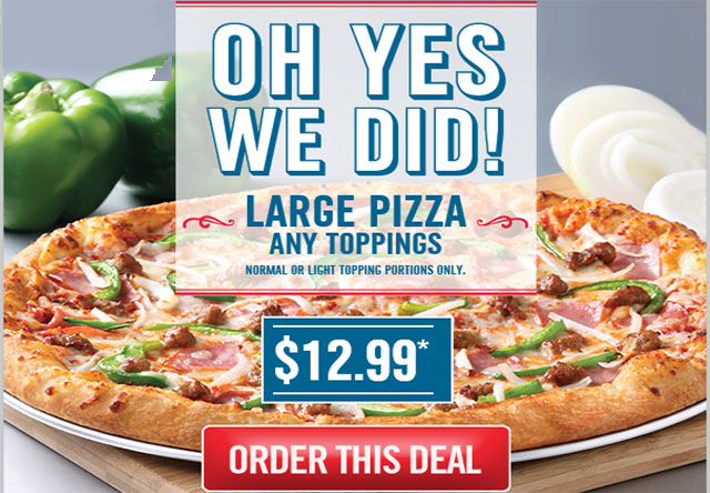 Oh Yes We Did!  Large Pizza Any Toppings Just $12.99!